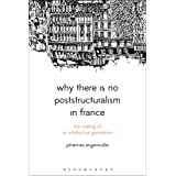 Why There Is No Poststructuralism in France: The Making of an Intellectual Generation (Bloomsbury Studies in Continental Philosophy)