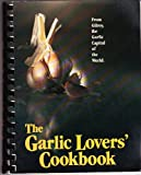 The Garlic Lover's Cookbook, Gilroy Garlic Festival Staff, 089087347X