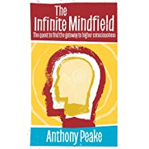 The Infinite Mindfield: A Quest to Find the Gateway to Higher Consciousness