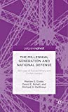 The Millennial Generation and National Defence captures the views, values, and attitudes of today's youth - the Millennial generation - towards the military, war, national defence and foreign policy matters.Surveying over five thousand American co...