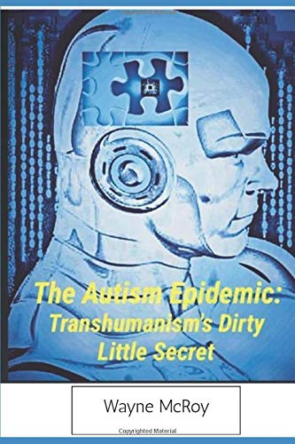 There Is No Autism Epidemic >> The Autism Epidemic Transhumanism S Dirty Little Secret Wayne