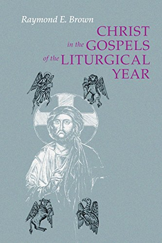 Christ in the Gospels of the Liturgical Year: Raymond E. Brown, SS (1928-1998): Expanded Edition with Essays by John R. Donahue, SJ, and Ronald D. Witherup, - Designer Outlets New Jersey In