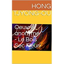 Oeuvre anonyme - Le Bois Sec Fleuri (French Edition)