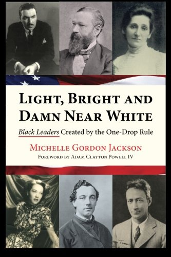 Drop One Rule (Light, Bright and Damn Near White: Black Leaders Created by the One-Drop Rule)