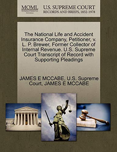 The National Life and Accident Insurance Company, Petitioner, v. L. P. Brewer, Former Collector of Internal Revenue. U.S. Supreme Court Transcript of Record with Supporting Pleadings (The National Life And Accident Insurance Company)