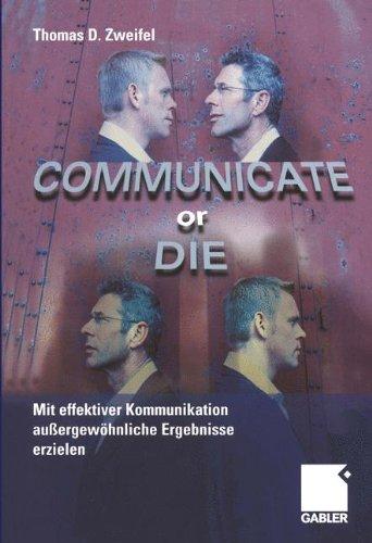 Communicate or Die: Mit effektiver Kommunikation außergewöhnliche Ergebnisse erzielen (German Edition)