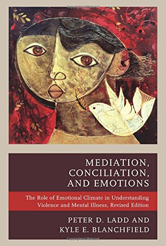 Mediation, Conciliation, and Emotions: The Role of Emotional Climate in Understanding Violence and Mental Illness by Lexington Books