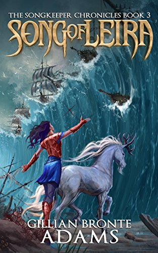 Song of Leira (The Songkeeper Chronicles Book 3) by [Adams, Gillian Bronte]