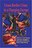 Cross-Border Crime in a Changing Europe, P. C. van Duyne, 156072966X