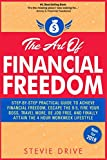 img - for The Art of Financial Freedom: Step-by-Step Practical Guide to Achieve Financial Freedom, Escape the 9-5, Fire Your Boss, Travel More, Be Job Free, And Finally Attain the 4 Hour Workweek Lifestyle book / textbook / text book