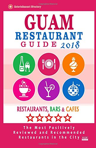 Read Online Guam Restaurant Guide 2018: Best Rated Restaurants in Guam - Restaurants, Bars and Cafes recommended for Tourist, 2018 pdf
