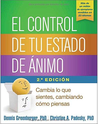 El control de tu estado de animo, Segunda edicion: Cambia lo que sientes, cambiando como piensas (Spanish Edition) [Dennis Greenberger PhD - Christine A. Padesky PhD] (Tapa Blanda)