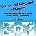 Die Lernfähigkeit steigern: Einfache Methoden für einen schnelleren Lernerfolg Hörbuch von Uwe Klein Gesprochen von: Fanny Valentin
