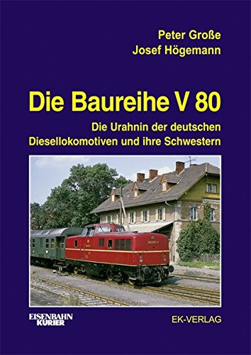 Die Baureihe V 80: Die Urahnin der deutschen Diesellokomotiven und ihre Schwestern
