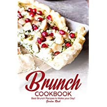 Brunch Cookbook: Best Brunch Recipes to Make your Day!
