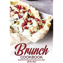 Brunch Cookbook: Best Brunch Recipes to Make your Day!