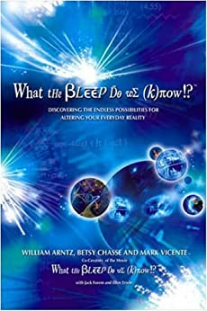 What the Bleep Do We Know!?(TM): Discovering the Endless Possibilities for Altering Your Everyday Reality by [Arntz, William, Betsy Chasse, Mark Vicente]