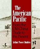 img - for The American Pacific: From the Old China Trade to the Present by Arthur P. Dudden (1994-01-06) book / textbook / text book
