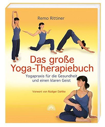 Das große Yoga-Therapiebuch - Yogapraxis für die Gesundheit und einen klaren Geist - Vorwort von Rüdiger Dahlke Taschenbuch – 10. Oktober 2009 Remo Rittiner Via Nova 3866161492 ZCRDR9783866161498