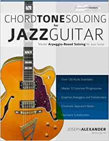 chord tone soloing for jazz guitar master arpeggio soloing for jazz guitar mr joseph alexander. Black Bedroom Furniture Sets. Home Design Ideas