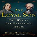 The Loyal Son: The War in Ben Franklin's House Audiobook by Daniel Mark Epstein Narrated by Scott Brick