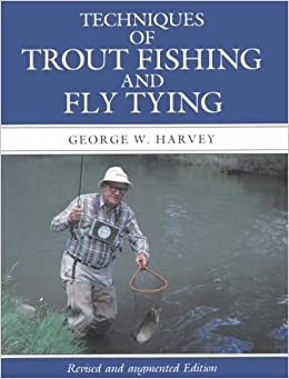 Techniques of Trout Fishing and Fly Tying by George W. Harvey (1990-03-01)