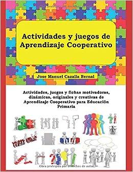 Actividades y juegos de Aprendizaje Cooperativo: Actividades, juegos y fichas motivadoras, dinámicas, originales y creativas de Aprendizaje Cooperativo para ...