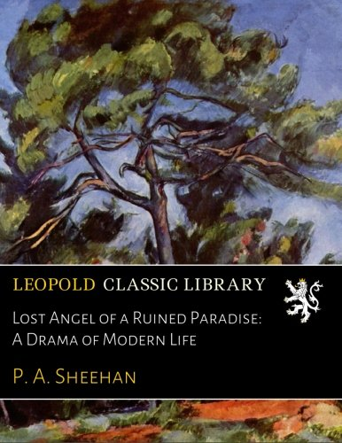 Read Online Lost Angel of a Ruined Paradise: A Drama of Modern Life pdf