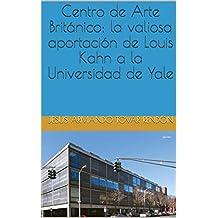 Centro de Arte Británico: la valiosa aportación de Louis Kahn a la Universidad de Yale (Spanish Edition)