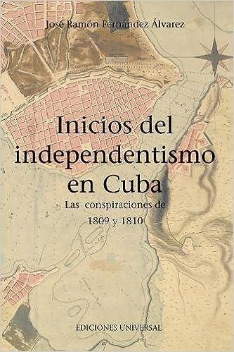 Inicios del independentismo en Cuba: las conspiraciones de1809 y 1810 (Spanish Edition): José Ramón Fernández Álvarez: 9781593882914: Amazon.com: Books