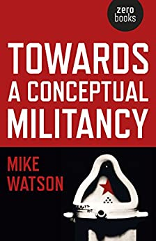 Towards a Conceptual Militancy by [Watson, Mike]