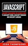 Do you want to learn JavaScript Programming? Don't know where to start? Have you learned the basics of JavaScript computer programming and want to take your knowledge further?          If so, then you can easily learn how to write effective a...