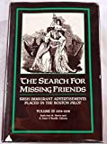 img - for The Search for Missing Friends. Irish Immigrant Advertisements Placed In the Boston Pilot. Volume III 1854-1856. book / textbook / text book