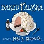 Baked Alaska: Culinary Mysteries | Josi S. Kilpack