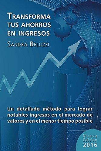 Transforma tus Ahorros en Ingresos: Nueva edición 2016 (Spanish Edition) by [Bellizzi