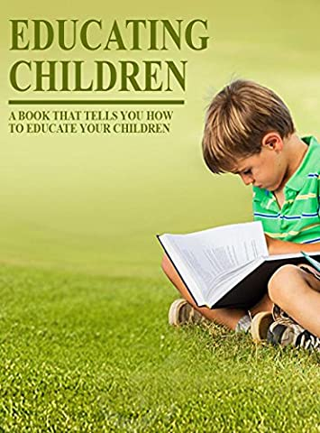 Educating Children, a Book That Tells You How To Educate You Children (Educating For Character)