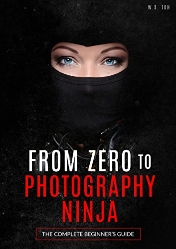 From Zero to Photography Ninja - Kindle edition by W.S. Toh ...