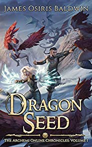 Dragon Seed: A LitRPG Dragonrider Adventure (The Archemi Online Chronicles Book 1) (English Edition)