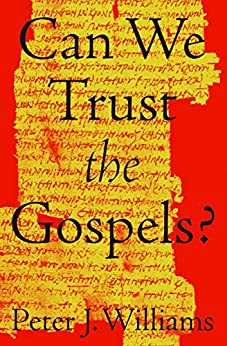 Can We Trust the Gospels? by [Williams, Peter J.]