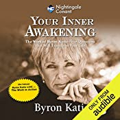 Your Inner Awakening: The Work of Byron Katie: Four Questions That Will Transform Your Life   Byron Katie