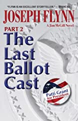 The Last Ballot Cast is a story so big it has to be told in two parts. This is Part 2.With his son and his wife, the president of the United States, both near death, Jim McGill makes a choice that may save, or lose, both of them. As McGill ma...