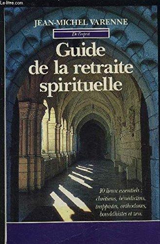 Guide de la retraite spirituelle : Dix lieux essentiels Broché – 7 septembre 1994 Jean-Michel Varenne Bartillat 2841000613 Religion