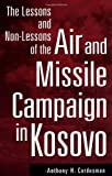 The Lessons and Non-Lessons of the Air and Missile Campaign in Kosovo, Anthony H. Cordesman, 0275972305