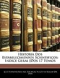 Historia Dos Estabelecimentos Scientificos, José Silvestre Ribeiro and Eduardo Augusto Rocha Da Dias, 1142289494