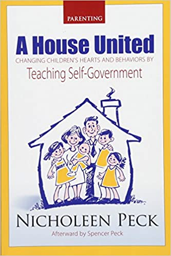 Parenting: A House United: Changing Childrens Hearts and Behaviors by Teaching Self-Government