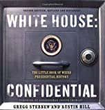 White House: Confidential, Gregg Stebben and Austin Hill, 1581825447