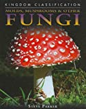 Molds, Mushrooms and Other Fungi, Steve Parker, 0756542235