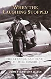 img - for When the Laughing Stopped: The Strange, Sad Death of Will Rogers book / textbook / text book