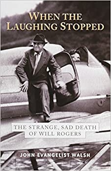 Book When the Laughing Stopped: The Strange, Sad Death of Will Rogers