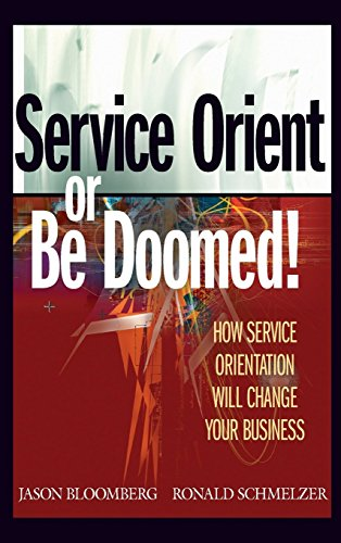 Service Orient or Be Doomed!: How Service Orientation Will Change Your Business